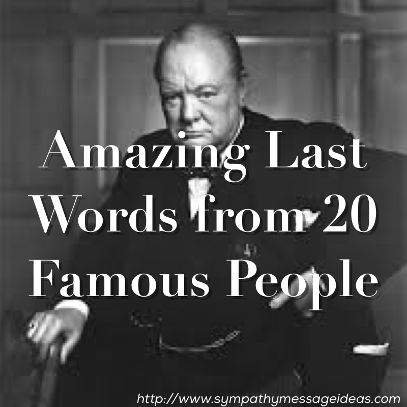 Amazing Last Words From 20 Famous People