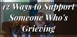 Ways to Support Someone Who's grieving