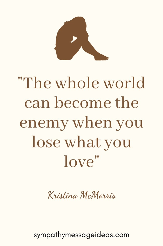 the whole world can become the enemy when you lose what you love quote