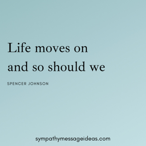 Life moves on and so should we moving on quote